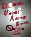 Domestic Violence Awareness Week October 5-7 2004